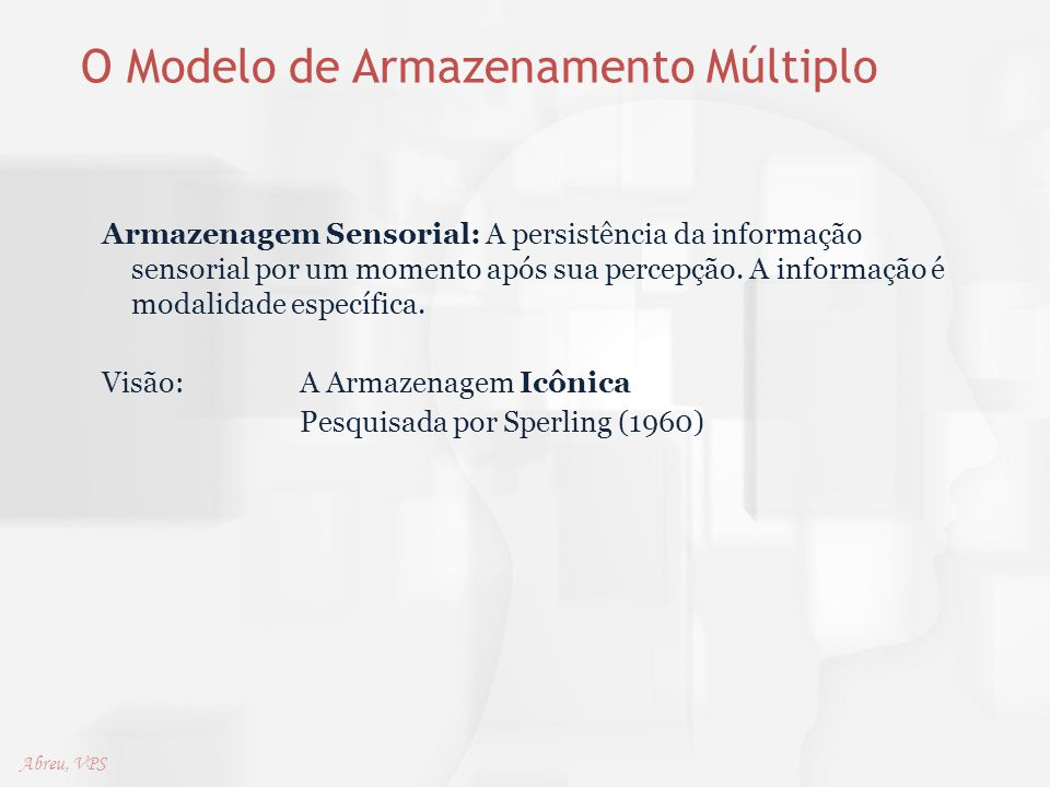 O Modelo de Armazenamento Múltiplo Armazenagem Sensorial: A persistência da informação sensorial por um momento após sua percepção. A informação é mod