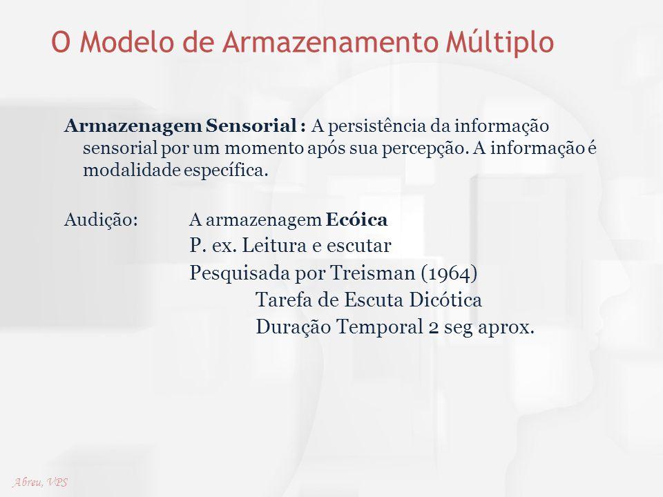 O Modelo de Armazenamento Múltiplo Armazenagem Sensorial : A persistência da informação sensorial por um momento após sua percepção. A informação é mo
