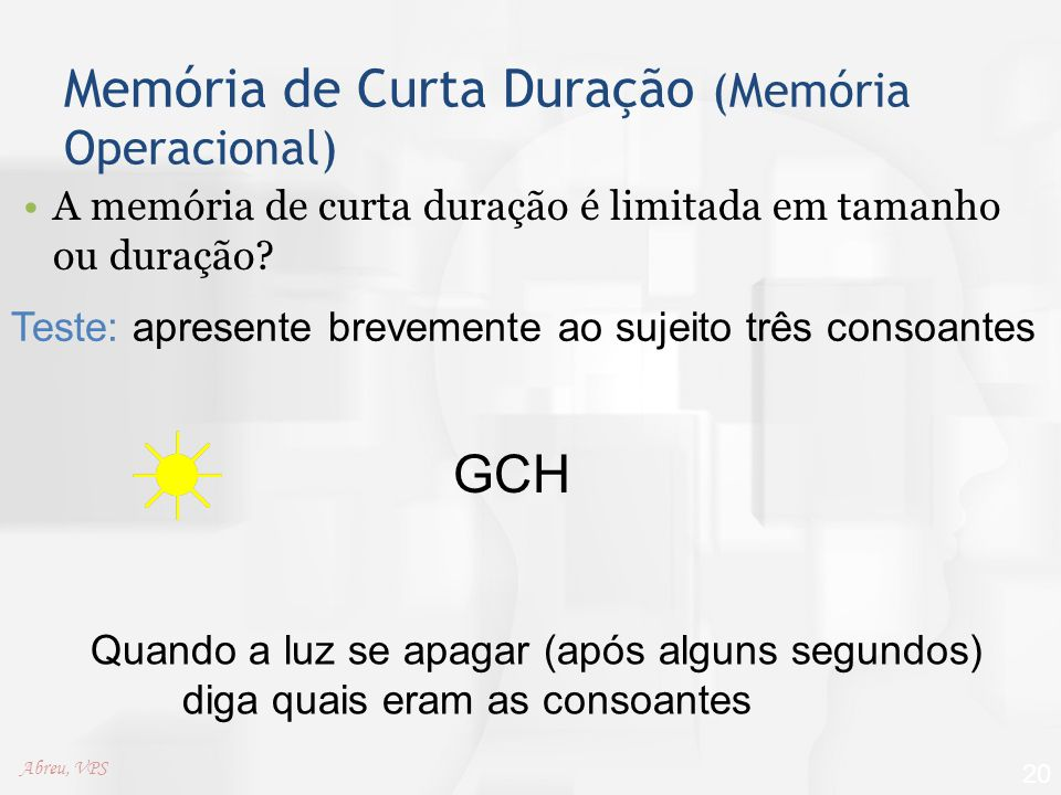 Memória de Curta Duração (Memória Operacional) A memória de curta duração é limitada em tamanho ou duração? 20 Quando a luz se apagar (após alguns seg