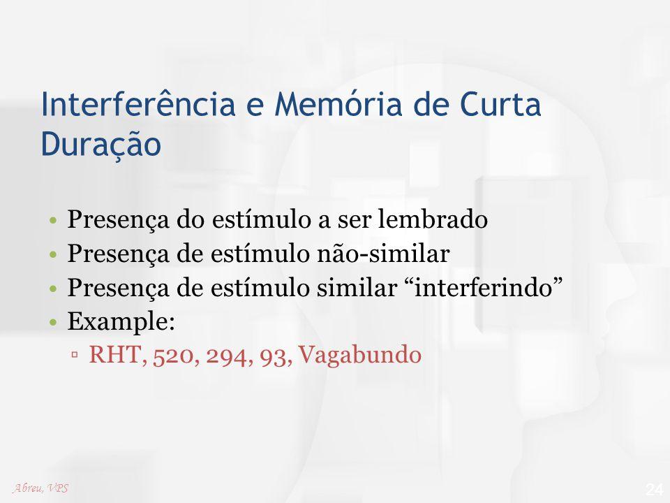 """Interferência e Memória de Curta Duração Presença do estímulo a ser lembrado Presença de estímulo não-similar Presença de estímulo similar """"interferin"""