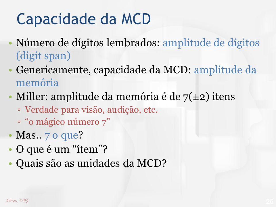 Capacidade da MCD Número de dígitos lembrados: amplitude de dígitos (digit span) Genericamente, capacidade da MCD: amplitude da memória Miller: amplit