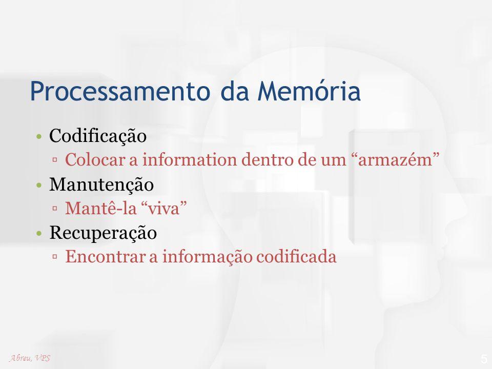 """Processamento da Memória Codificação ▫Colocar a information dentro de um """"armazém"""" Manutenção ▫Mantê-la """"viva"""" Recuperação ▫Encontrar a informação cod"""