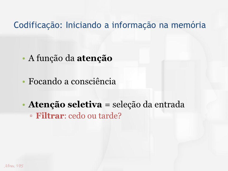 Codificação: Iniciando a informação na memória A função da atenção Focando a consciência Atenção seletiva = seleção da entrada ▫Filtrar: cedo ou tarde