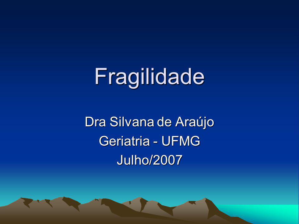Fragilidade Dra Silvana de Araújo Geriatria - UFMG Julho/2007