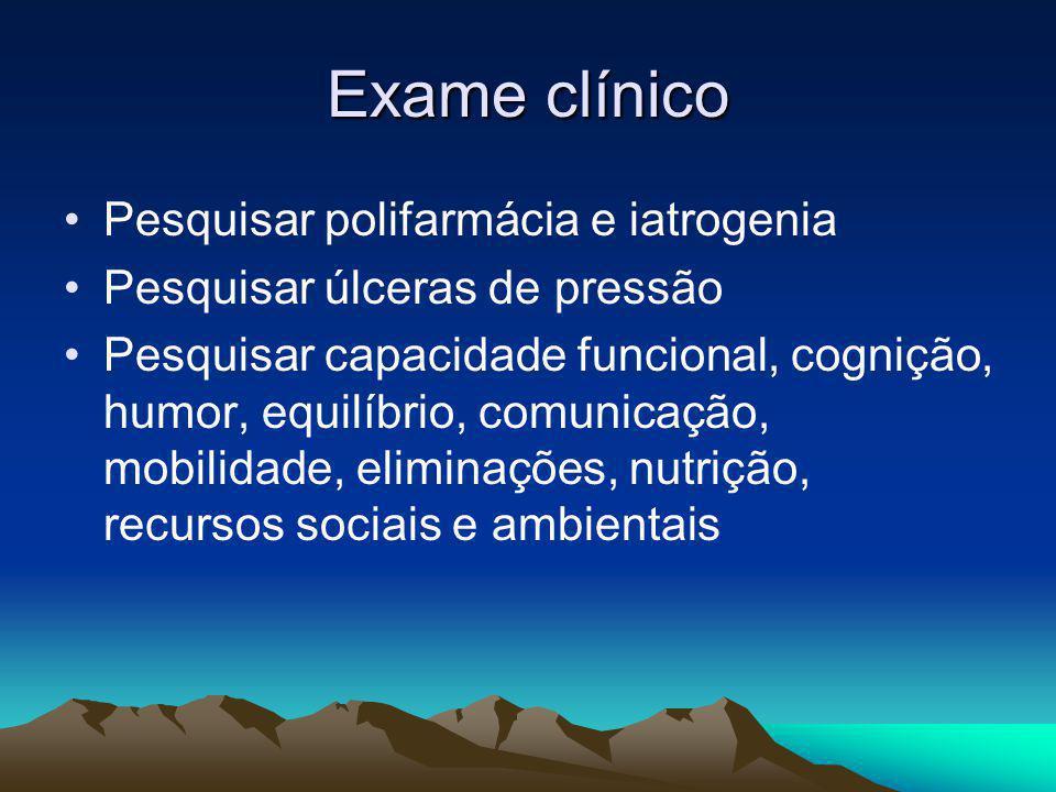 Exame clínico Pesquisar polifarmácia e iatrogenia Pesquisar úlceras de pressão Pesquisar capacidade funcional, cognição, humor, equilíbrio, comunicaçã