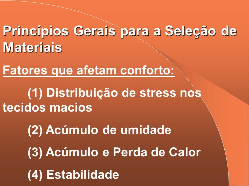 Princípios Gerais para a Seleção de Materiais Fatores que afetam conforto: (1) Distribuição de stress nos tecidos macios (2) Acúmulo de umidade (3) Ac