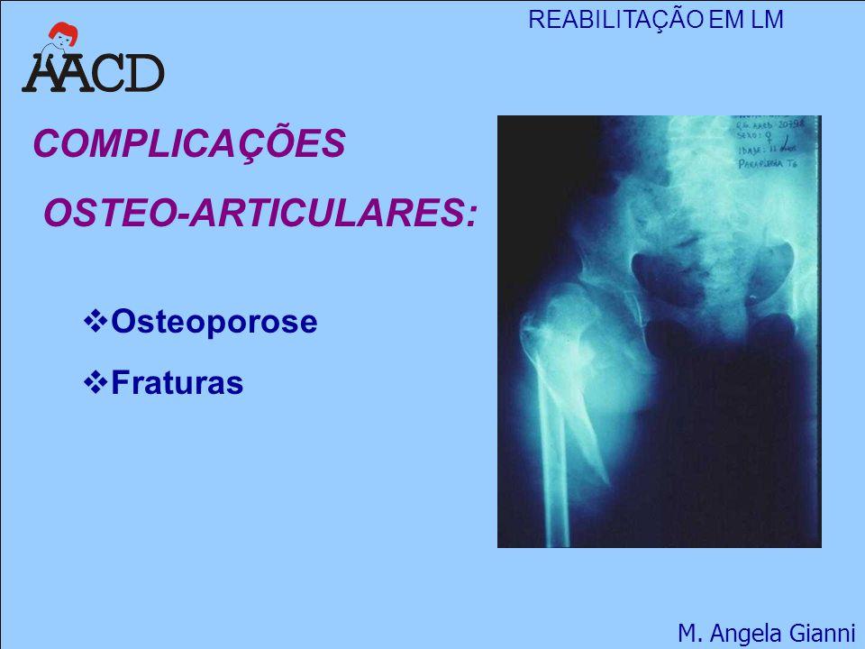 REABILITAÇÃO EM LM M. Angela Gianni  Osteoporose  Fraturas COMPLICAÇÕES OSTEO-ARTICULARES: