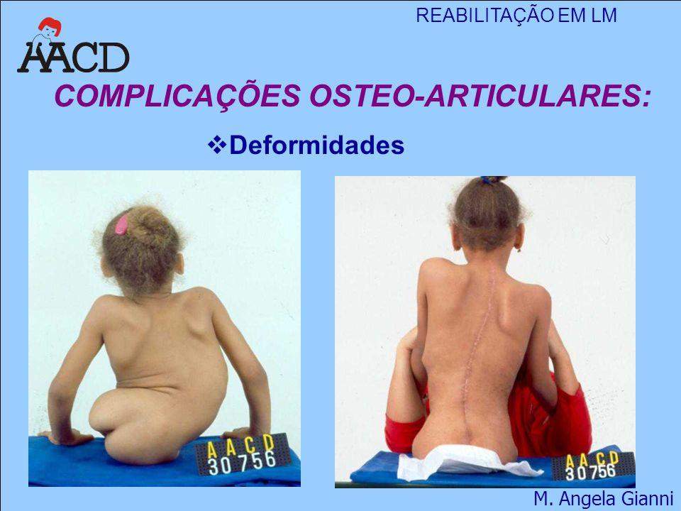 REABILITAÇÃO EM LM M. Angela Gianni COMPLICAÇÕES OSTEO-ARTICULARES:  Deformidades