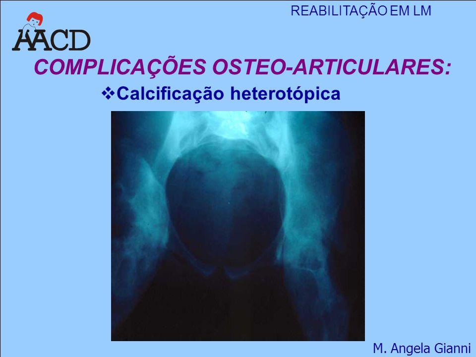 REABILITAÇÃO EM LM M. Angela Gianni COMPLICAÇÕES OSTEO-ARTICULARES:  Calcificação heterotópica