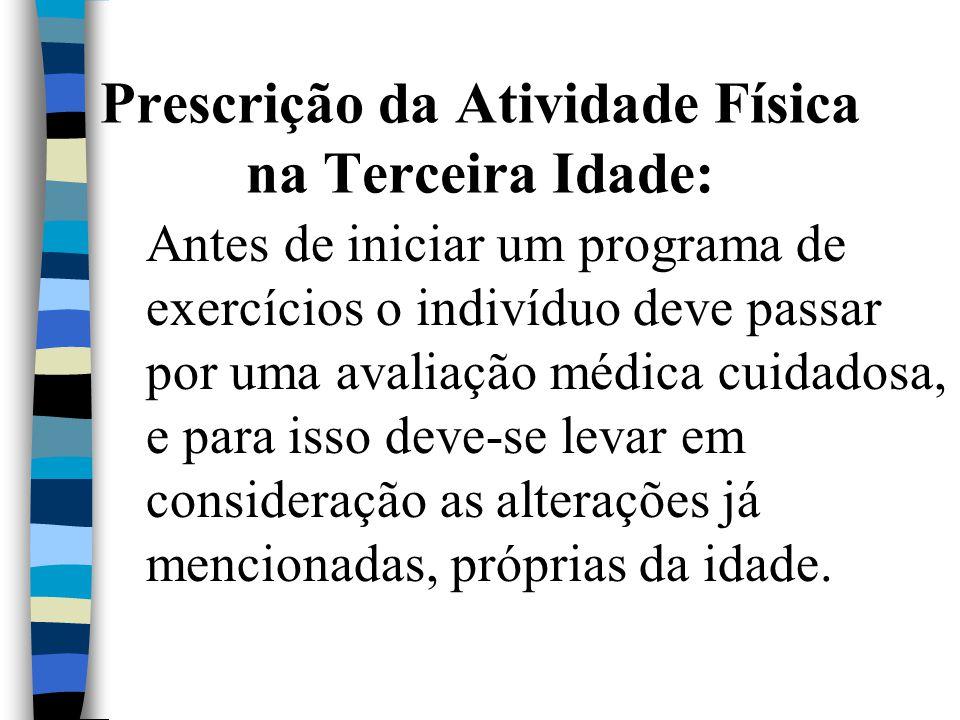 Prescrição da Atividade Física na Terceira Idade: Antes de iniciar um programa de exercícios o indivíduo deve passar por uma avaliação médica cuidados