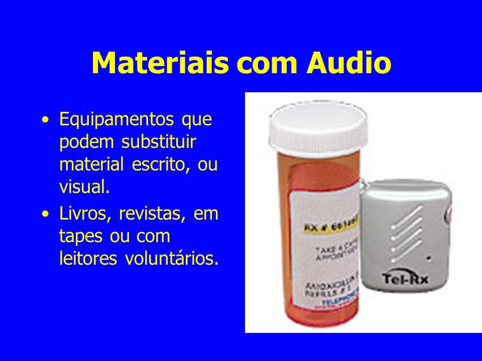 Materiais com Audio Equipamentos que podem substituir material escrito, ou visual. Livros, revistas, em tapes ou com leitores voluntários.