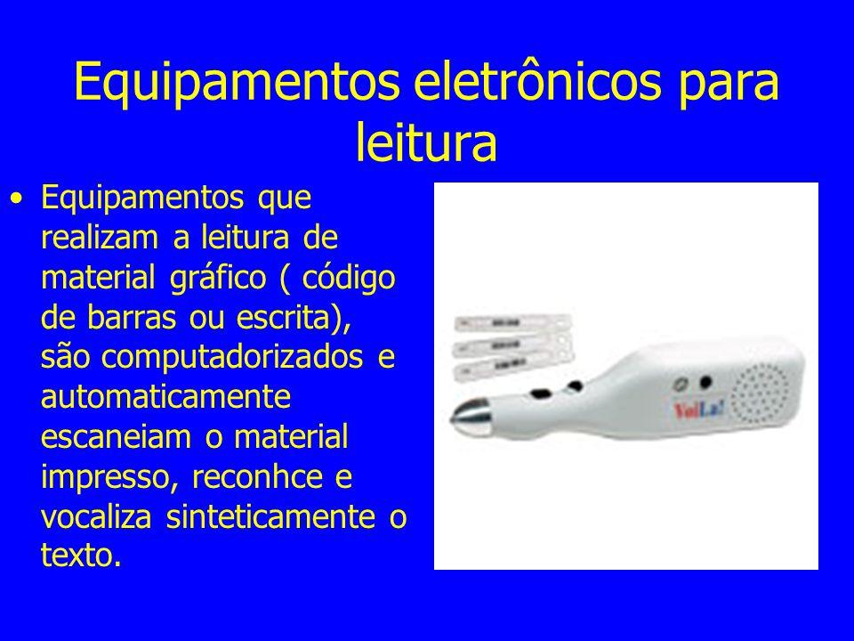 Equipamentos eletrônicos para leitura Equipamentos que realizam a leitura de material gráfico ( código de barras ou escrita), são computadorizados e a