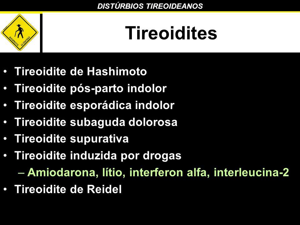 DISTÚRBIOS TIREOIDEANOS Tireoidites Tireoidite de Hashimoto Tireoidite pós-parto indolor Tireoidite esporádica indolor Tireoidite subaguda dolorosa Ti