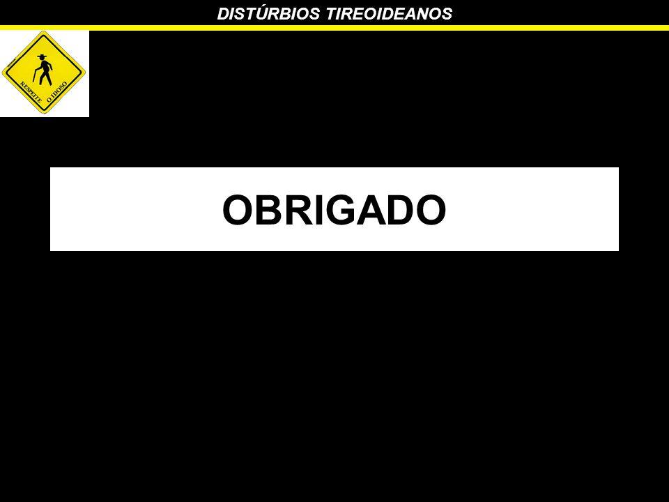 DISTÚRBIOS TIREOIDEANOS OBRIGADO