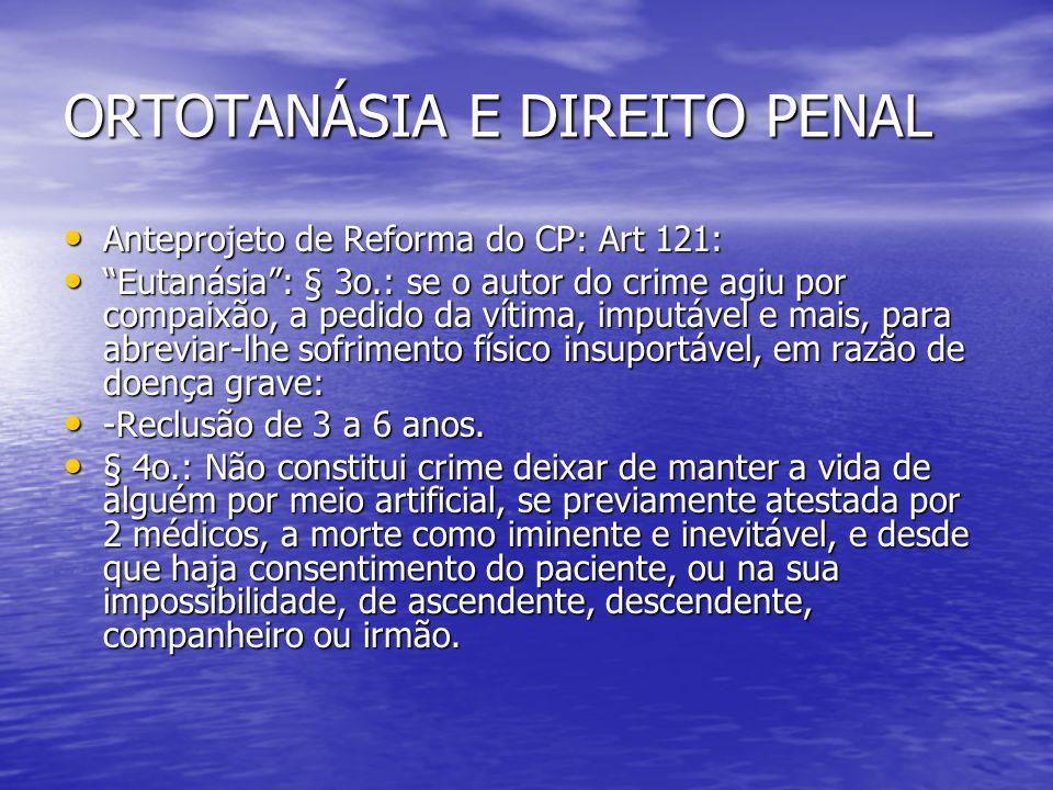 """ORTOTANÁSIA E DIREITO PENAL Anteprojeto de Reforma do CP: Art 121: Anteprojeto de Reforma do CP: Art 121: """"Eutanásia"""": § 3o.: se o autor do crime agiu"""