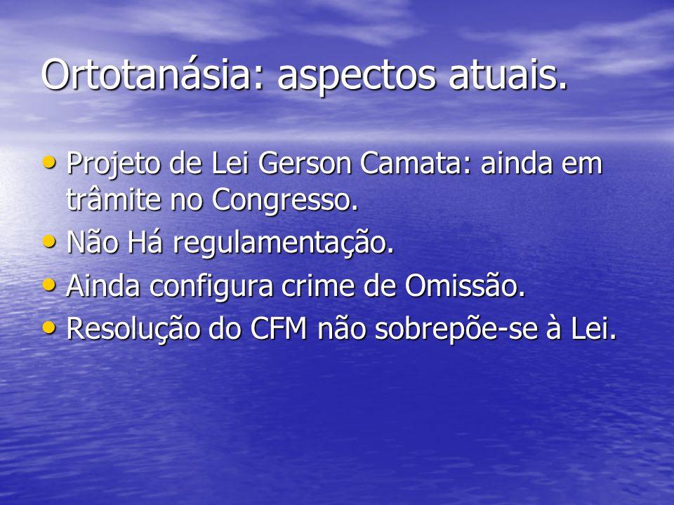 Ortotanásia: aspectos atuais. Projeto de Lei Gerson Camata: ainda em trâmite no Congresso. Projeto de Lei Gerson Camata: ainda em trâmite no Congresso