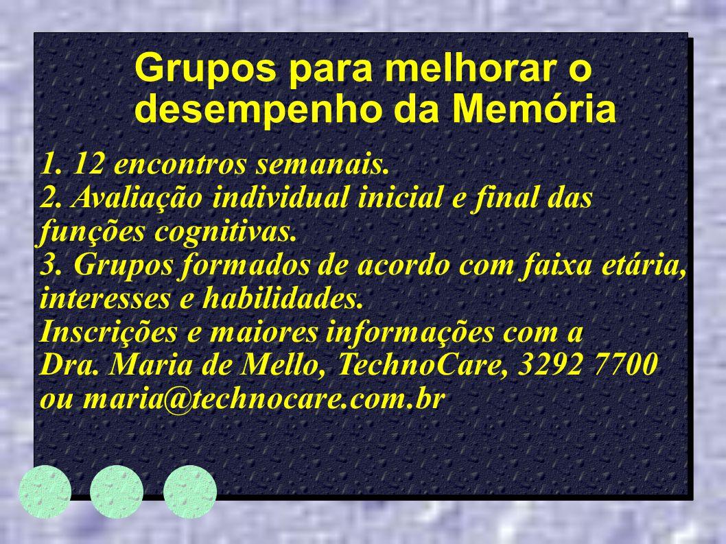 Grupos para melhorar o desempenho da Memória 1. 12 encontros semanais. 2. Avaliação individual inicial e final das funções cognitivas. 3. Grupos forma