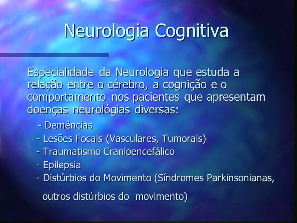 Neurologia Cognitiva Importância Importância - Permite a correlação clínico-radiológica: relação de determinada lesão e comprometimento cognitivo observado em um dado paciente - Permite a correlação clínico-radiológica: relação de determinada lesão e comprometimento cognitivo observado em um dado paciente - Rastreamento de déficits cognitivos: - Rastreamento de déficits cognitivos: Teste de figuras (Nitrini), CERAD (Bertolucci), Teste de figuras (Nitrini), CERAD (Bertolucci), Fluência Verbal, Mini-Mental (Brucki) Fluência Verbal, Mini-Mental (Brucki) - Avaliação de alterações comportamentais: - Avaliação de alterações comportamentais: Inventário Neuropsiquiátrico (Cummings) Inventário Neuropsiquiátrico (Cummings) - Diagnósticos: MCI (Petersen), DFT (Neary, Snowden), - Diagnósticos: MCI (Petersen), DFT (Neary, Snowden), APP (Mesulam), DS (Hodges), Demência subcortical APP (Mesulam), DS (Hodges), Demência subcortical (Albert) (Albert)