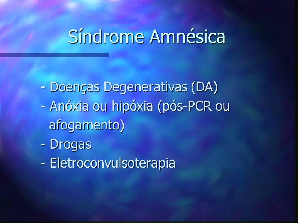 Síndrome Amnésica - Doenças Degenerativas (DA) - Doenças Degenerativas (DA) - Anóxia ou hipóxia (pós-PCR ou - Anóxia ou hipóxia (pós-PCR ou afogamento