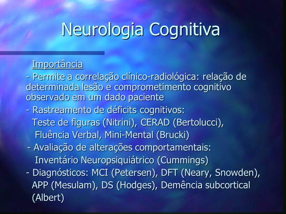 Neurologia Cognitiva Importância Importância - Permite a correlação clínico-radiológica: relação de determinada lesão e comprometimento cognitivo obse