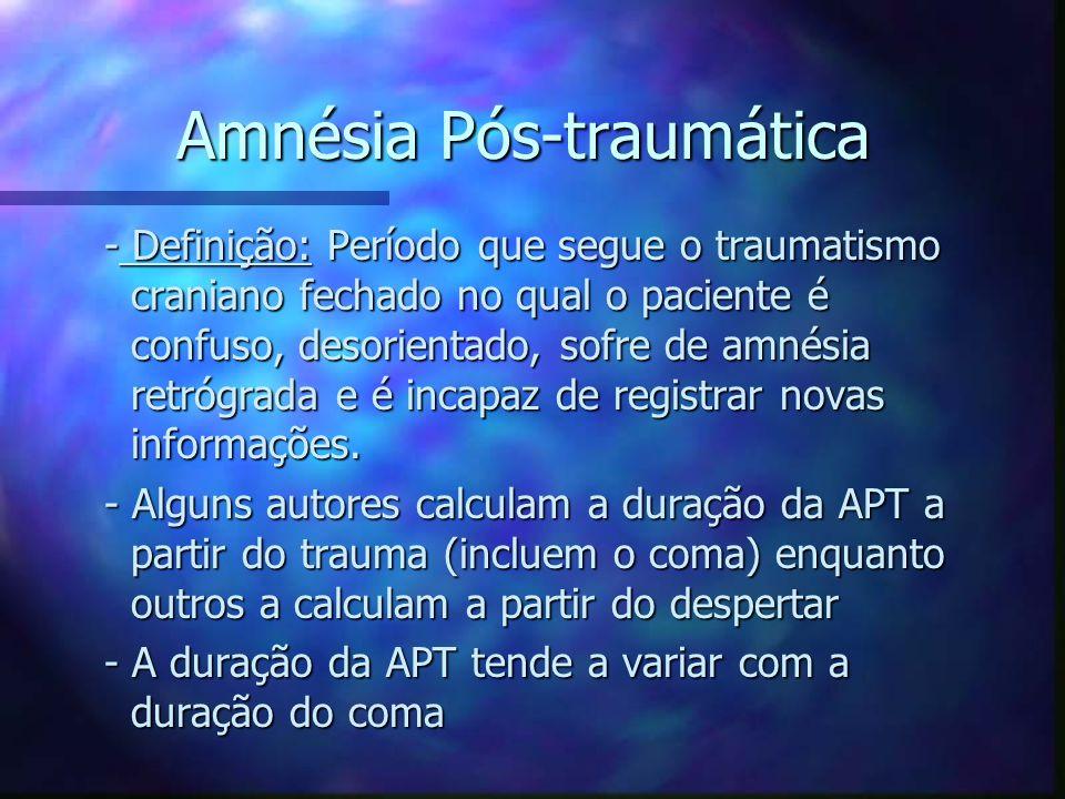 Amnésia Pós-traumática - Definição: Período que segue o traumatismo craniano fechado no qual o paciente é confuso, desorientado, sofre de amnésia retr