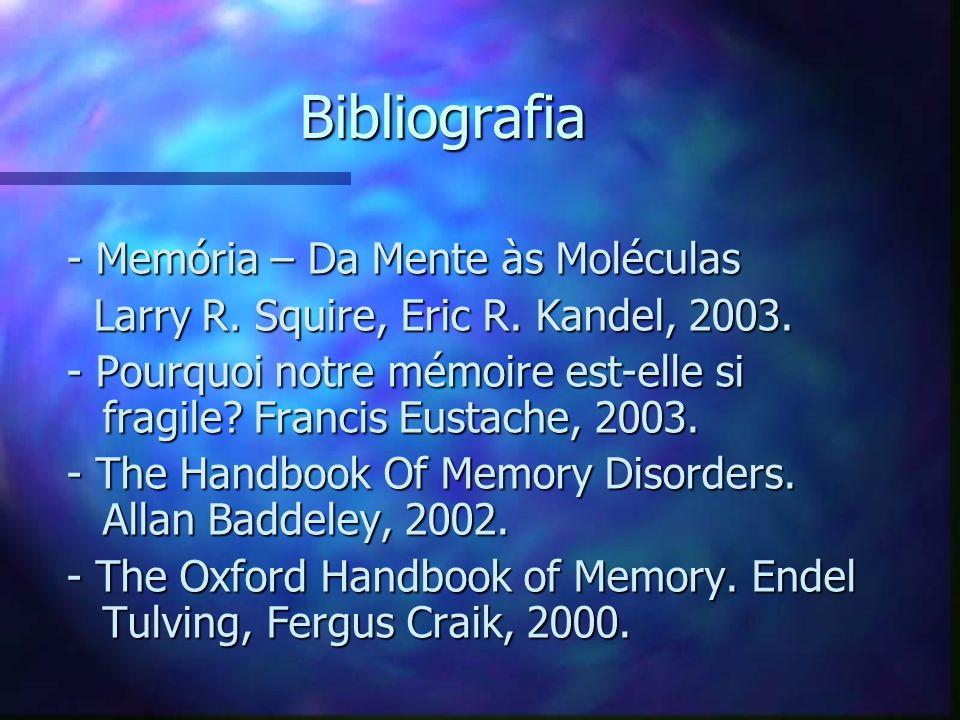 Bibliografia - Memória – Da Mente às Moléculas Larry R. Squire, Eric R. Kandel, 2003. Larry R. Squire, Eric R. Kandel, 2003. - Pourquoi notre mémoire