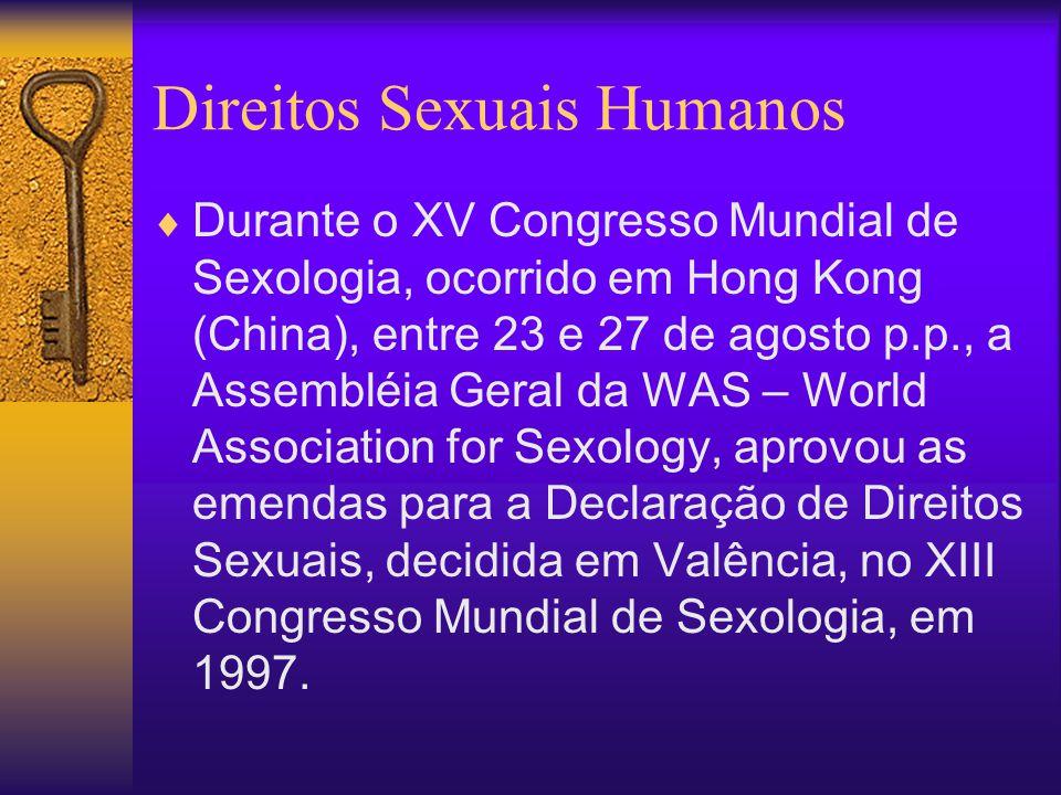 Declaração dos Direitos Sexuais  Sexualidade é uma parte integral da personalidade de todo ser humano.