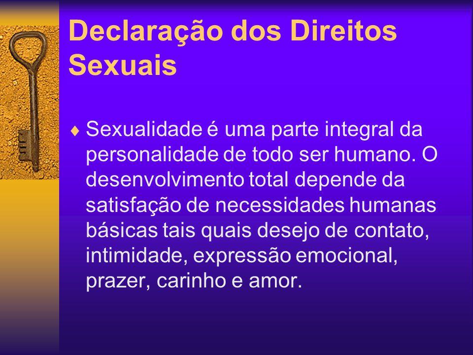 Declaração dos Direitos Sexuais  Sexualidade é construída através da interação entre o indivíduo e as estruturas sociais.