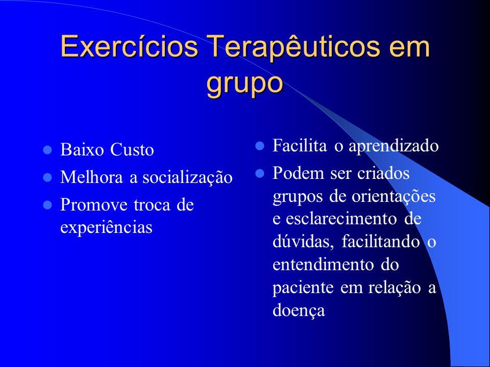 Exercícios Terapêuticos em grupo Baixo Custo Melhora a socialização Promove troca de experiências Facilita o aprendizado Podem ser criados grupos de o
