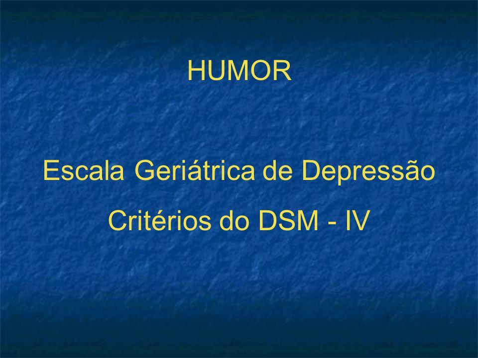 HUMOR Escala Geriátrica de Depressão Critérios do DSM - IV