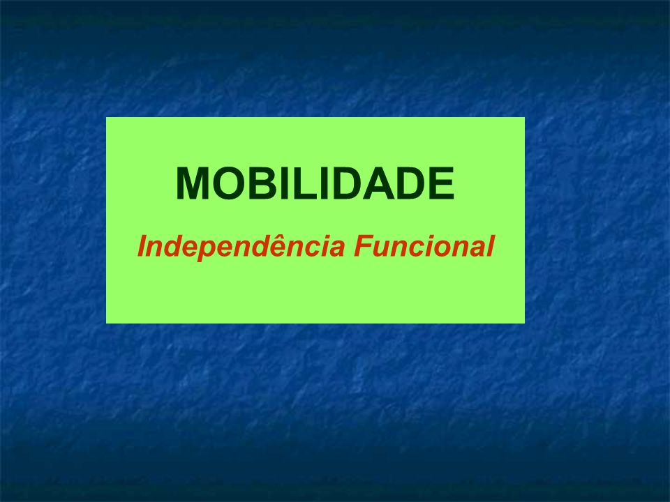 MOBILIDADE Independência Funcional