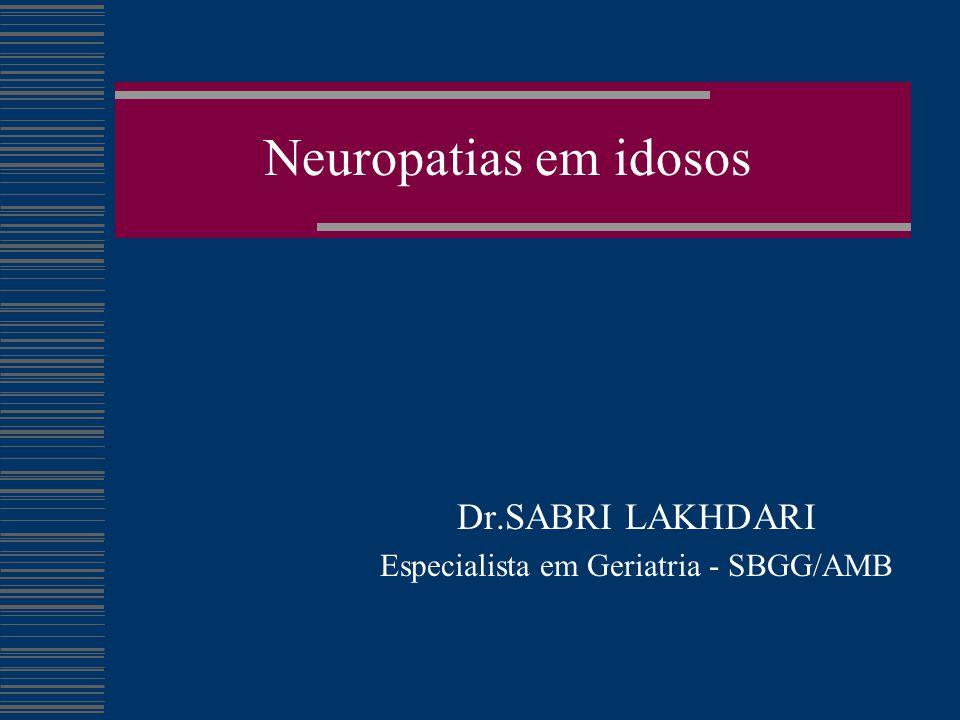 Neuropatias em idosos Dr.SABRI LAKHDARI Especialista em Geriatria - SBGG/AMB