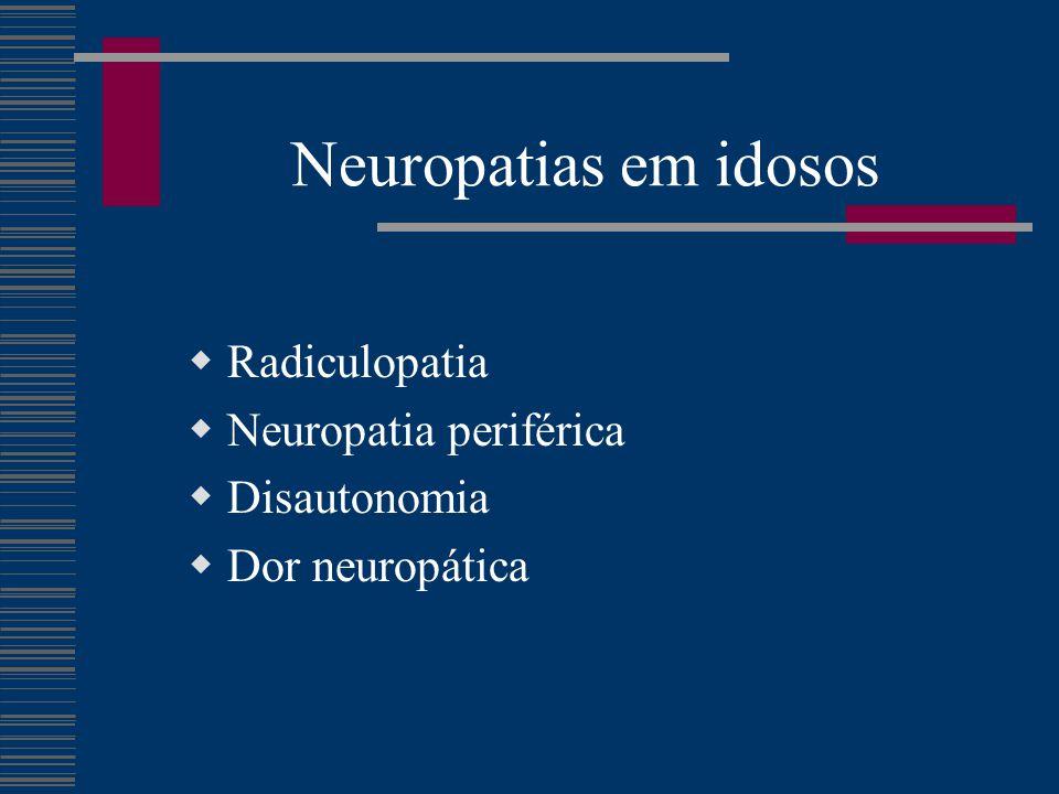 Neuropatias em idosos  Radiculopatia  Neuropatia periférica  Disautonomia  Dor neuropática