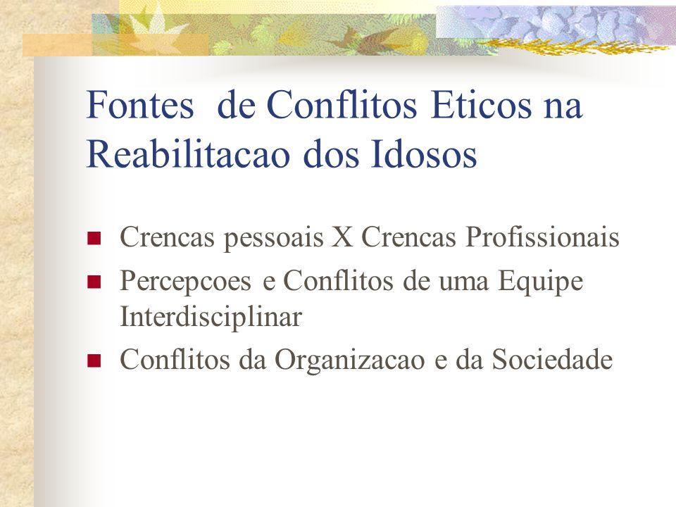 Fontes de Conflitos Eticos na Reabilitacao dos Idosos Crencas pessoais X Crencas Profissionais Percepcoes e Conflitos de uma Equipe Interdisciplinar C