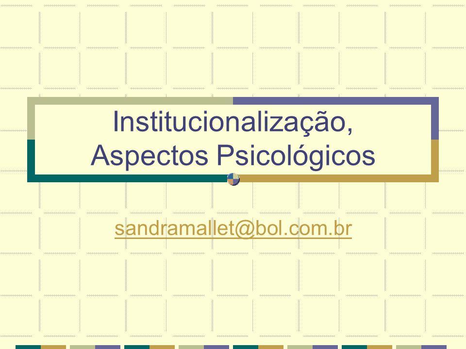 Institucionalização, Aspectos Psicológicos sandramallet@bol.com.br