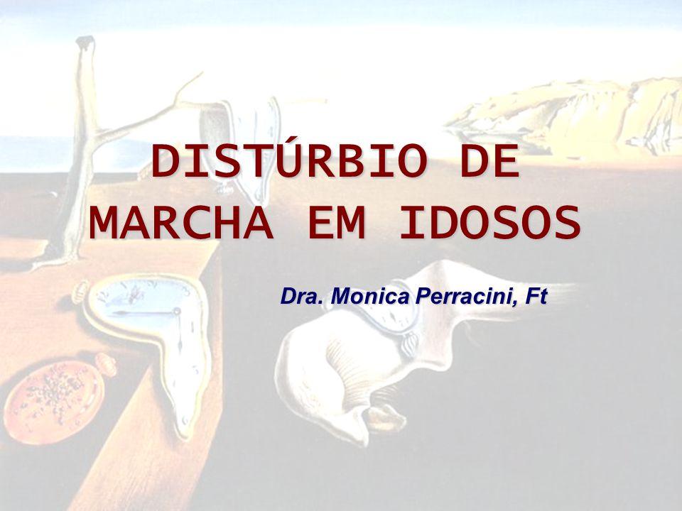 DISTÚRBIO DE MARCHA EM IDOSOS Dra. Monica Perracini, Ft