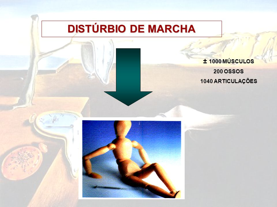 DISTÚRBIO DE MARCHA ± 1000 MÚSCULOS 200 OSSOS 1040 ARTICULAÇÕES