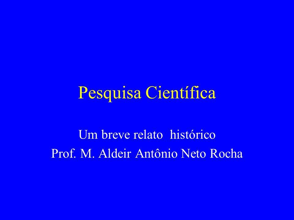 Pesquisa Científica Um breve relato histórico Prof. M. Aldeir Antônio Neto Rocha