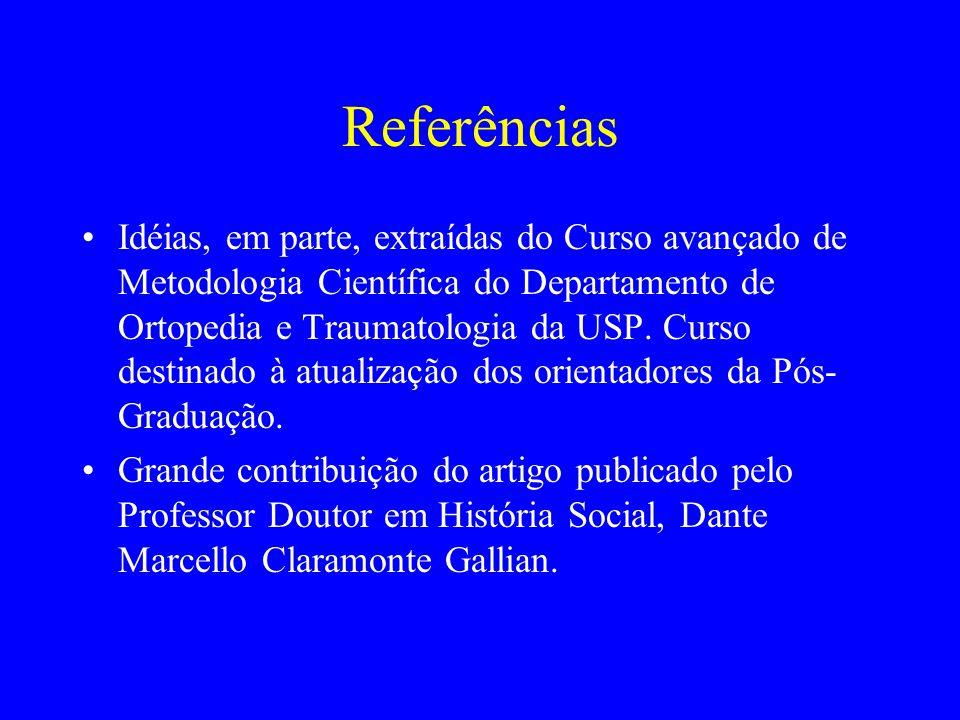 Referências Idéias, em parte, extraídas do Curso avançado de Metodologia Científica do Departamento de Ortopedia e Traumatologia da USP. Curso destina