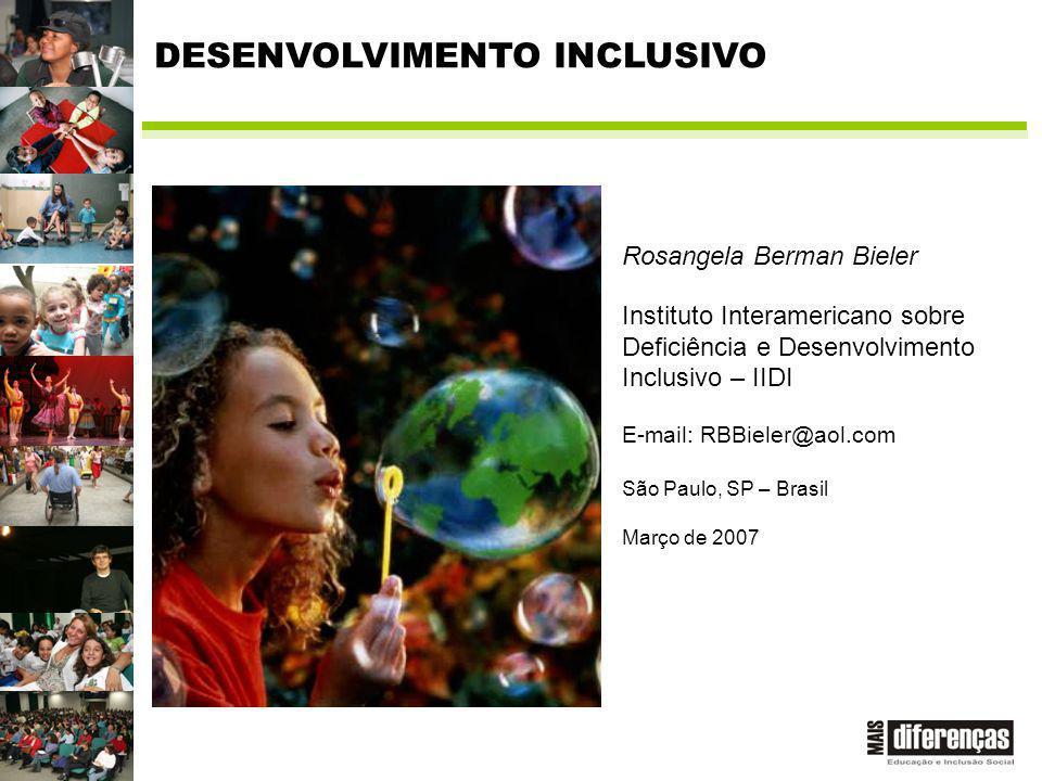 Rosangela Berman Bieler Instituto Interamericano sobre Deficiência e Desenvolvimento Inclusivo – IIDI E-mail: RBBieler@aol.com São Paulo, SP – Brasil Março de 2007 DESENVOLVIMENTO INCLUSIVO