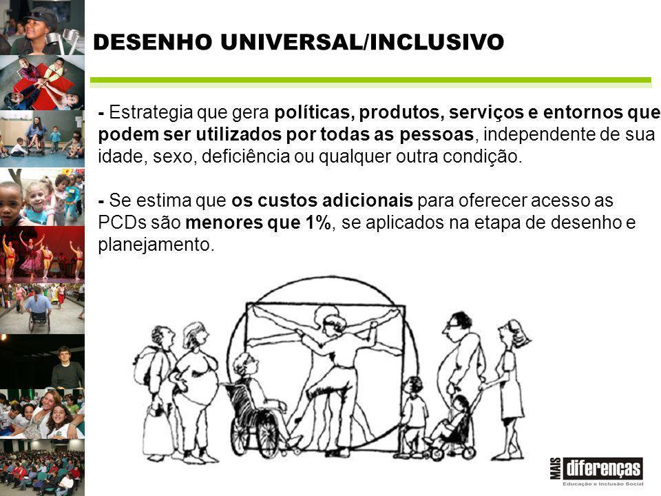- Estrategia que gera políticas, produtos, serviços e entornos que podem ser utilizados por todas as pessoas, independente de sua idade, sexo, deficiência ou qualquer outra condição.