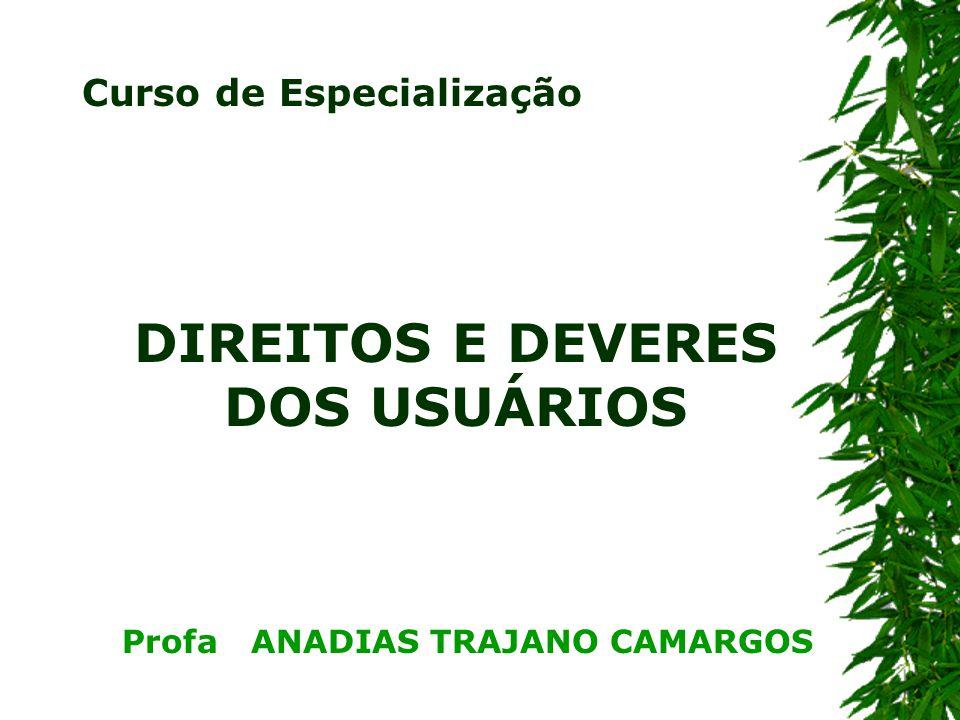 DIREITOS E DEVERES DOS USUÁRIOS Profa ANADIAS TRAJANO CAMARGOS Curso de Especialização