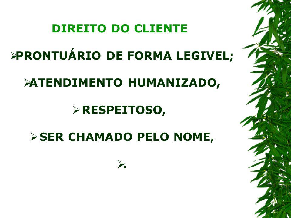 DIREITO DO CLIENTE  PRONTUÁRIO DE FORMA LEGIVEL;  ATENDIMENTO HUMANIZADO,  RESPEITOSO,  SER CHAMADO PELO NOME, .