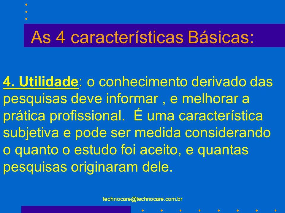 technocare@technocare.com.br As 4 características Básicas: 3.