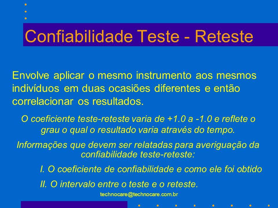 technocare@technocare.com.br Confiabilidade Entre Examinadores ( Inter -Rater) Envolve o ato de dois ou mais examinadores aplicarem o teste no mesmo paciente e encontrarem o mesmo resultado.