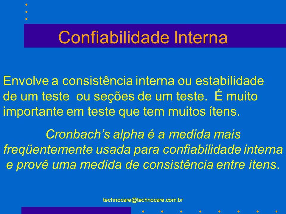 technocare@technocare.com.br Confiabilidade Teste - Reteste Envolve aplicar o mesmo instrumento aos mesmos indivíduos em duas ocasiões diferentes e então correlacionar os resultados.