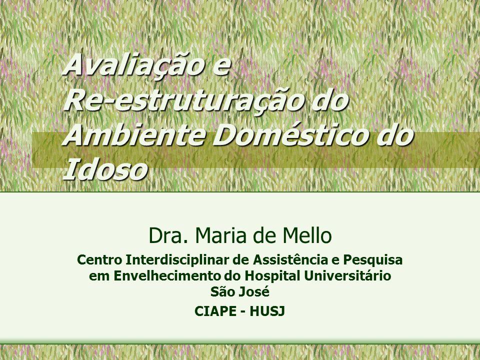 Avaliação e Re-estruturação do Ambiente Doméstico do Idoso Dra. Maria de Mello Centro Interdisciplinar de Assistência e Pesquisa em Envelhecimento do