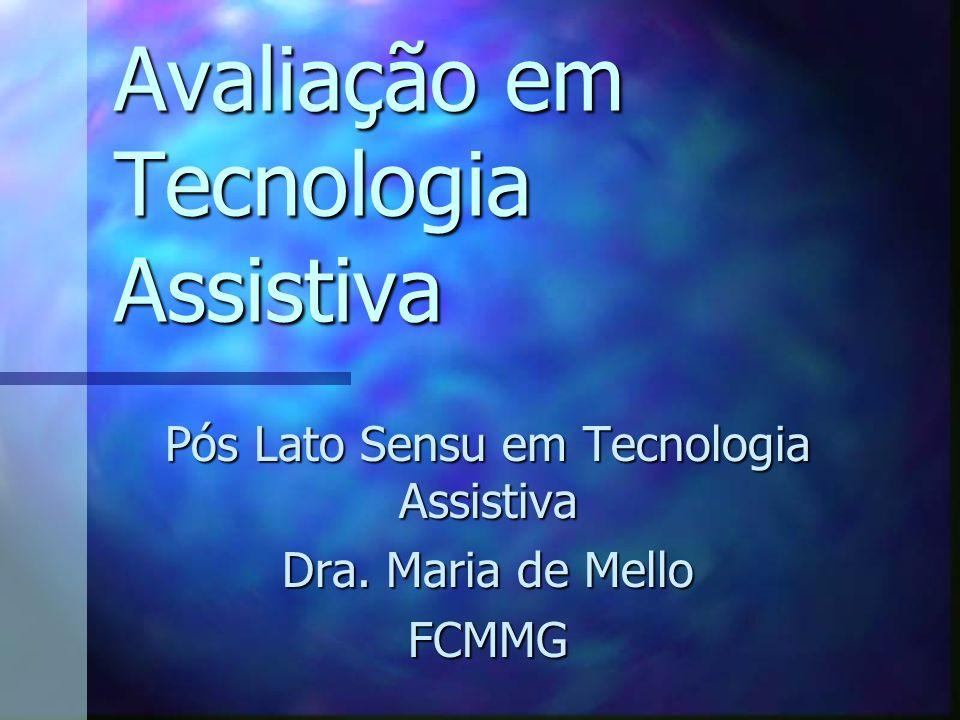 Avaliação em Tecnologia Assistiva Pós Lato Sensu em Tecnologia Assistiva Dra. Maria de Mello FCMMG