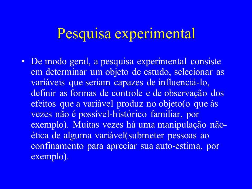Pesquisa experimental De modo geral, a pesquisa experimental consiste em determinar um objeto de estudo, selecionar as variáveis que seriam capazes de