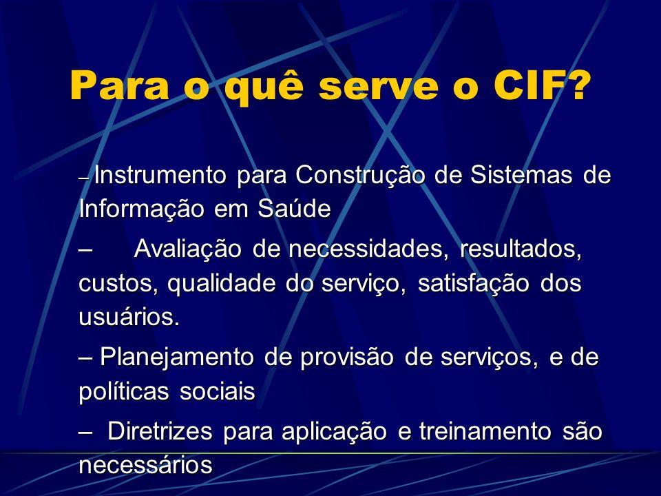 Para o quê serve o CIF? – Instrumento para Construção de Sistemas de Informação em Saúde – Avaliação de necessidades, resultados, custos, qualidade do